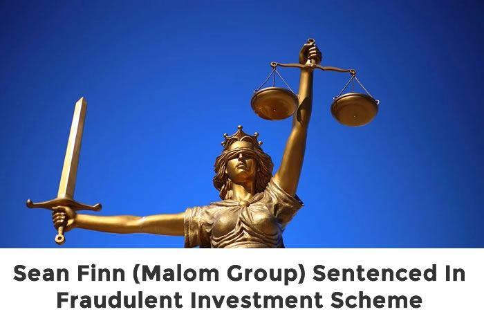Sean Finn (Malom Group) Sentenced In Fraudulent Investment Scheme