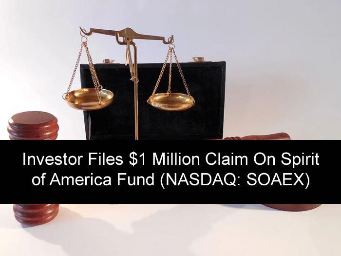 Investor Files $1 Million Claim On Spirit of America Fund (NASDAQ: SOAEX)