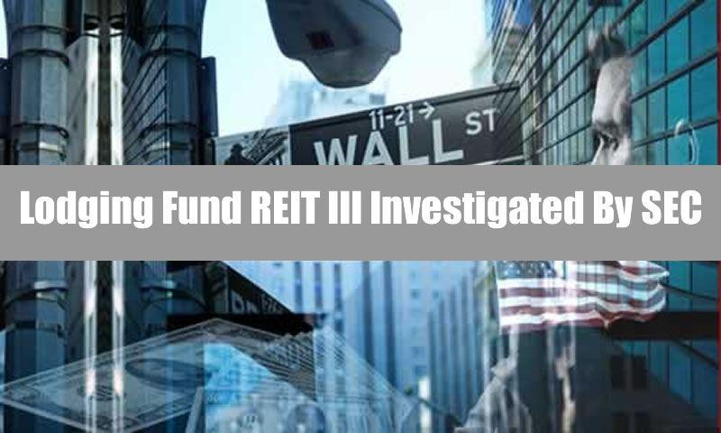 Lodging Fund REIT III Investigated By SEC