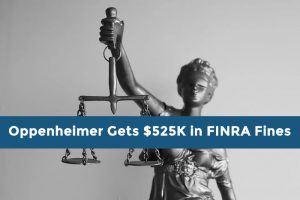 Oppenheimer Gets $525K in FINRA Fines