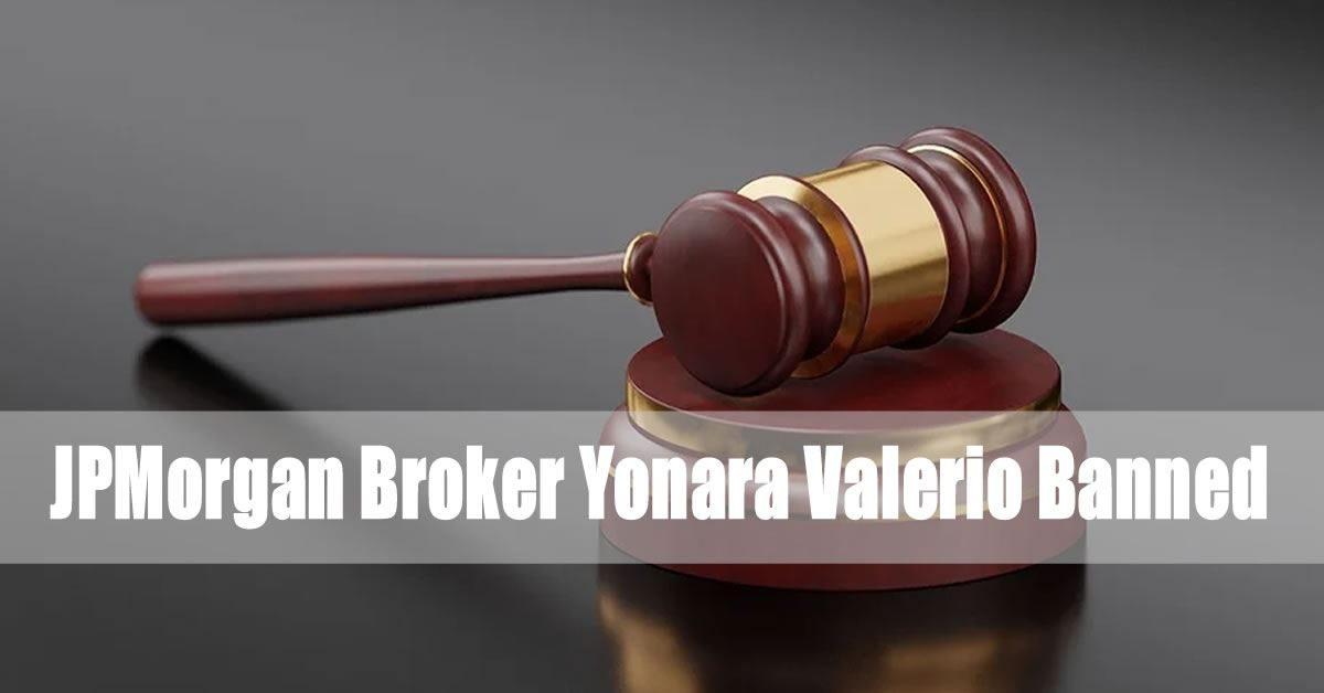 JPMorgan Broker Yonara Valerio Banned