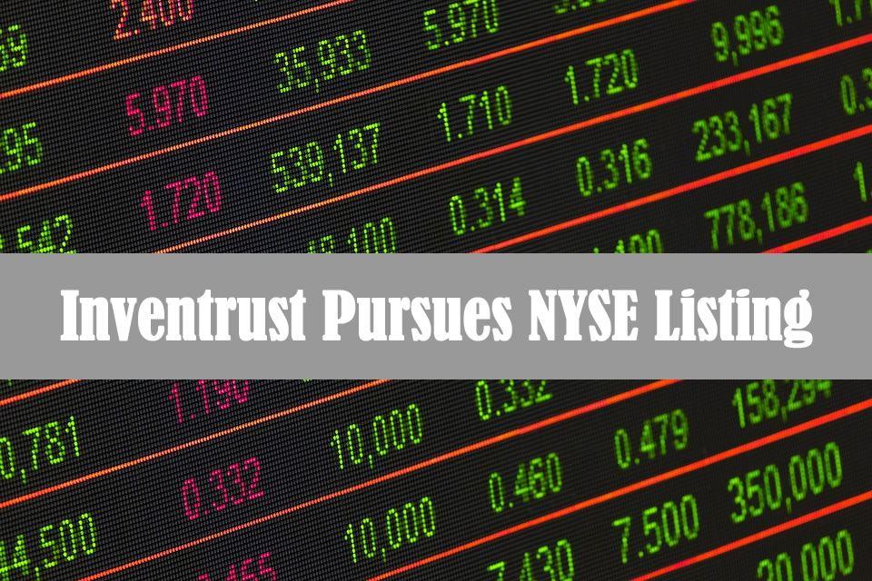 Inventrust Pursues NYSE Listing On Stock Market Exchange